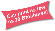 We can print as few as 20 brochures